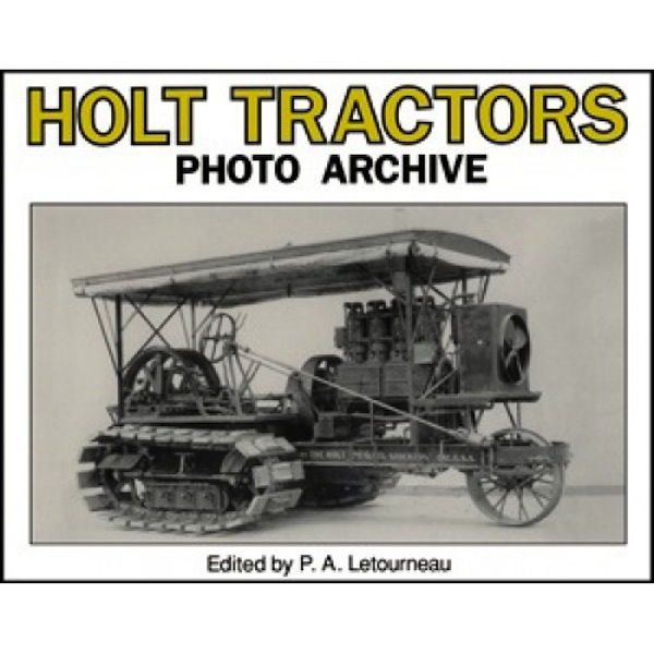 Holt Tractors Photo Archive An Album of Early Steam and Early Gas Tractors