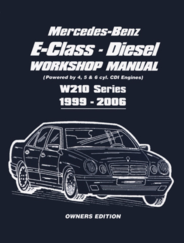Mercedes-Benz E-Class Diesel Workshop Manual W210 Series 1999-2006 Owners Edition