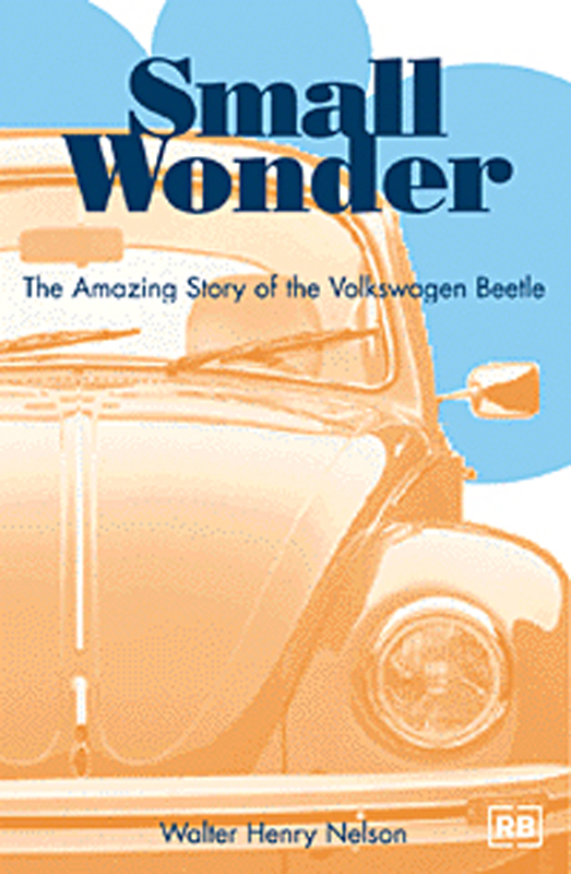 Small Wonder The Amazing Story Of The Volkswagen Beetle