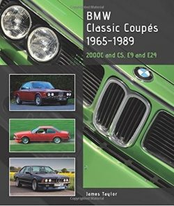 BMW Classic Coupes, 1965-1989 : 2000c and CS, E9 and E24