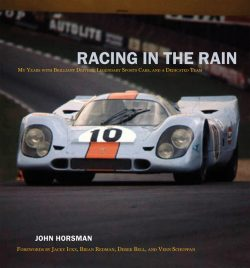 John Horsman - Racing in the Rain My Years with Brilliant Drivers, Legendary Sports Cars, and a Dedi