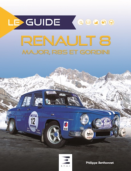 La Guide Renault 8 Major, R8S et Gordini (3ème Edition)