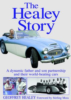 The Healey Story A dynamic father and son partnership and their world-beating cars