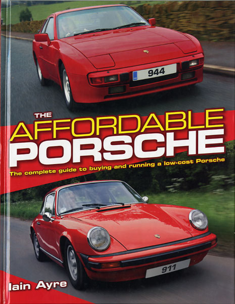 The affordable Porsche. The complete guide to buying and running a low-cost Porsche