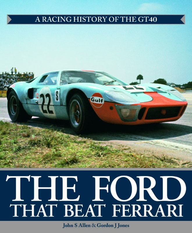 The Ford That Beat Ferrari A racing history of the GT40