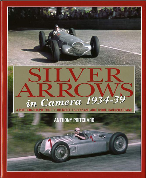 Silver Arrows in camera 1934-39 A photographic portrait of the Mercees-Benz and Auto Union Grand