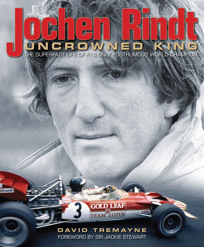 Jochen Rindt Uncrowned King - The superfast life of F1's only posthumus world champion
