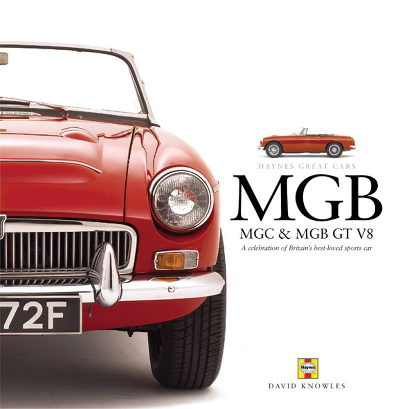 MGB, MGC & MGB GT V8 A celebration of Britain's best-loved sports car Haynes Great Cars Series