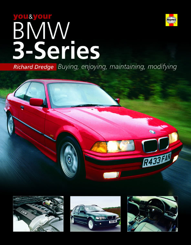 You & Your BMW 3-Series Buying, enjoying, maintaining, modifying