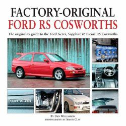 Factory-Original Ford RS Cosworth: The Originality Guide to the Ford Sierra, Sapphire & Escort RS