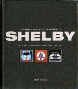 The complete book of Shelby automobiles. Cobras, Mustangs and Super Snakes