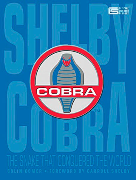 Shelby Cobra : The Snake That Conquered the World