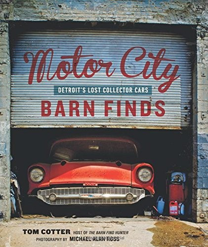 Motors City Barn Finds: Detroit's Lost Collector Cars