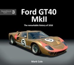 Ford GT40 Mk II The remarkable history of 1016 - Exceptional Cars N°3