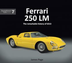 Ferrari 250 LM The Remarkable History of 6313 - Exceptional Cars N°7