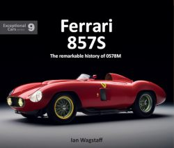 Ferrari 857S The Remarkable History of 0578M - Exceptional Cars N°9