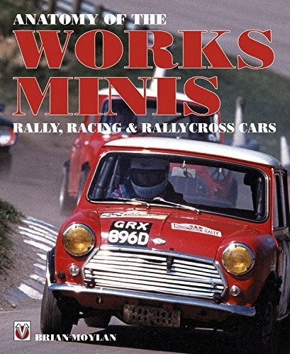 Anatomy of the Works Mini, Rally, Racing &Rallycross Cars