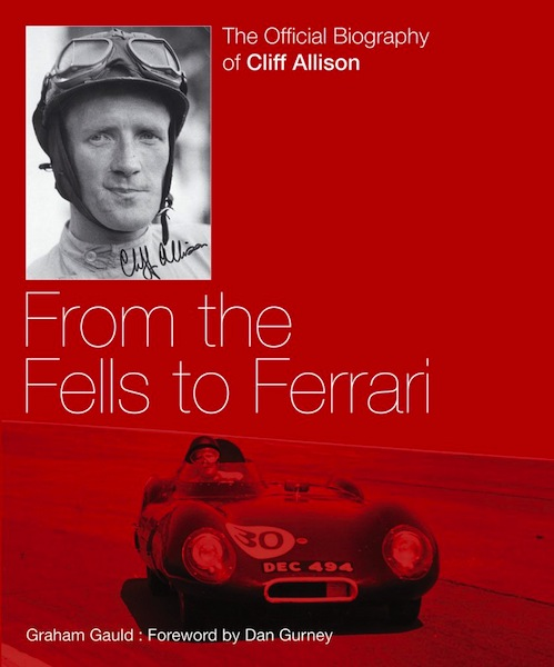 From the Fells to Ferrari - The Official Biography of Cliff Allison