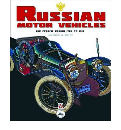 Russian Motor Vehicules: The Czarist Period 1784 to 1917