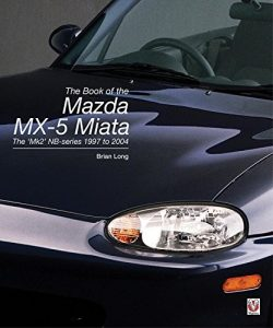 The Book of the Mazda MX-5 Miata - The MkII NB-Series 1997 to 2004