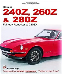 The Datsun 240Z, 260Z & 280Z: Fairlady Roadster to 280ZX